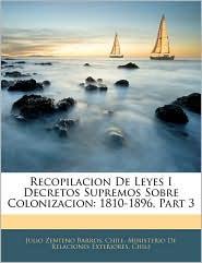 Recopilacion De Leyes I Decretos Supremos Sobre Colonizacion - Chile. Ministerio De Relaciones Exterior, Created by Chile Ministerio De Relaciones Exterior