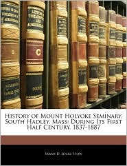 History Of Mount Holyoke Seminary, South Hadley, Mass - Sarah D. Locke Stow