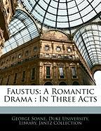 Faustus: A Romantic Drama: In Three Acts