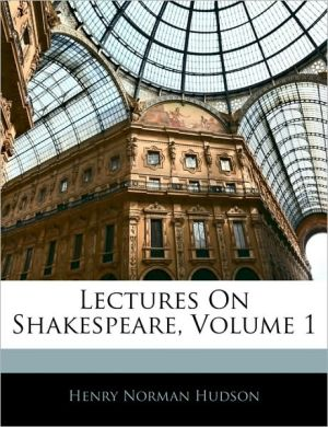 Lectures On Shakespeare, Volume 1 - Henry Norman Hudson
