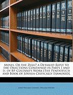 Moses, or the Zulu? a Detailed Reply to the Objections Contained in Parts I and II. of BP. Colenso's Work [The Pentateuch and Book of Joshua Criticall
