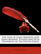 The Lives of James Madison and James Monroe, Fourth and Fifth Presidents of the United States