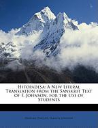 Hitopadesa: A New Literal Translation from the Sanskrit Text of F. Johnson, for the Use of Students