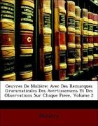 Molière: Oeuvres De Molière: Avec Des Remarques Grammaticales Des Avertissemens Et Des Observations Sur Chaque Piece, Volume 2