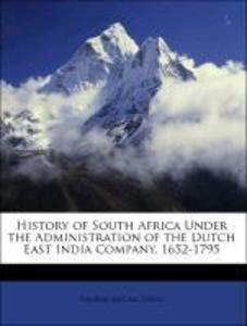 History of South Africa Under the Administration of the Dutch East India Company, 1652-1795 als Taschenbuch von George McCall Theal - Nabu Press