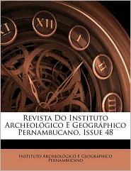 Revista Do Instituto Archeologico E Geographico Pernambucano, Issue 48 - Instituto Archeologico E Geographico P