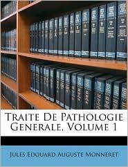 Traite De Pathologie Generale, Volume 1 - Jules Edouard Auguste Monneret