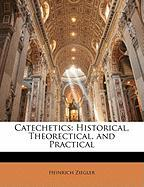 Catechetics: Historical, Theorectical, and Practical