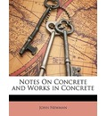 Notes on Concrete and Works in Concrete - Professor John Newman