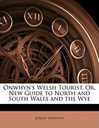 Onwhyn's Welsh Tourist, Or, New Guide to North and South Wales and the Wye