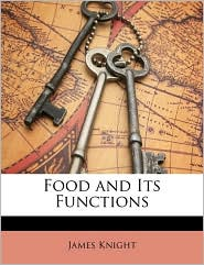 Food And Its Functions - James Knight