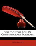 Spirit of the Age: Or Contemporary Portraits
