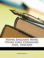 Young England, Being Vivian Grey, Coningsby, Sybil, Tancred