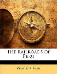 The Railroads Of Peru - Charles S. Rand