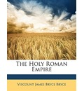 The Holy Roman Empire - Viscount James Bryce Bryce