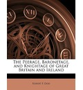 The Peerage, Baronetage, and Knightage of Great Britain and Ireland - Robert P Dod
