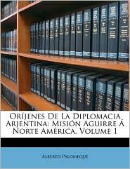 Orijenes De La Diplomacia Arjentina - Alberto Palomeque