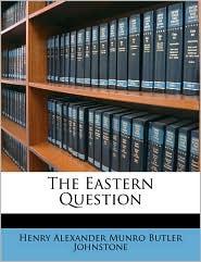 The Eastern Question - Henry Alexander Munro Butler Johnstone