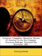 Anonymous: Victoires, Conquêtes, Désastres, Revers Et Guerres Civiles Des Français: Couronne Poétique. Facsimile Des Écritures. 1821