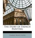 The Story of French Painting - Charles Henry Caffin