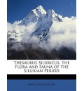Thesaurus Siluricus. the Flora and Fauna of the Silurian Period - John Jeremiah Bigsby