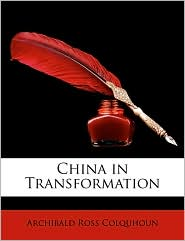 China In Transformation - Archibald Ross Colquhoun