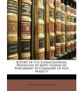 Report of the Commissioners, Presented to Both Houses of Parliament by Command of Her Majesty - Inquiry Commission Schools Inquiry Commission