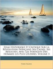 Essai Historique Et Critique Sur La Rvolution Franaise: Ses Causes, Ses Rsultats, Avec Les Portraits Des Hommes Les Plus Clbres, Volume 3