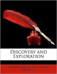 Discovery and Exploration - George Edward Reed, Alfred Brittain
