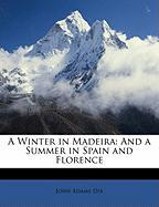 A Winter in Madeira: And a Summer in Spain and Florence