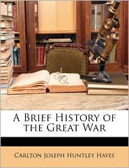 A Brief History of the Great War - Carlton Joseph Huntley Hayes