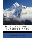 Seminary Addresses and Other Papers - Solomon Schechter