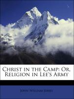 Christ in the Camp: Or, Religion in Lee's Army