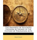 The Progress of Religious Freedom as Shown in the History of Toleration Acts - Dr Philip Schaff