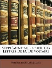Supplement Au Recueil Des Lettres De M. De Voltaire - Voltaire, Louis-Simon Auger
