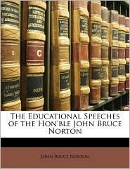 The Educational Speeches of the Hon'ble John Bruce Norton - John Bruce Norton