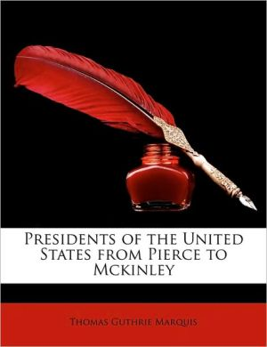 Presidents of the United States from Pierce to Mckinley - Thomas Guthrie Marquis