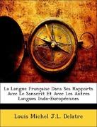 Delatre, Louis Michel J. L.: La Langue Française Dans Ses Rapports Avec Le Sanscrit Et Avec Les Autres Langues Indo-Européennes