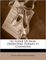 Au Foyer de Mon Presbytre: Pomes Et Chansons