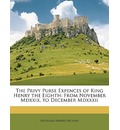 The Privy Purse Expences of King Henry the Eighth - Nicholas Harris Nicolas