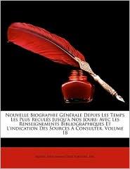 Nouvelle Biographie Gnrale Depuis Les Temps Les Plus Reculs Jusqu' Nos Jours: Avec Les Renseignements Bibliographiques Et L'Indication Des Sources Con - Hoefer, Firm Firmin-Didot