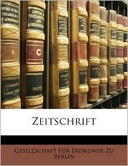 Zeitschrift - Created by Fr E Gesellschaft Fr Erdkunde Zu Berlin, Created by Gesellschaft Fur Erdkunde Zu Berlin
