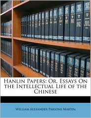 Hanlin Papers: Or, Essays On the Intellectual Life of the Chinese - William Alexander Parsons Martin