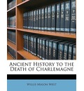 Ancient History to the Death of Charlemagne - Willis Mason West