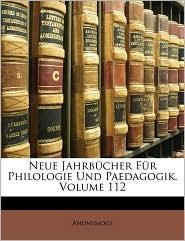 Neue Jahrbucher Fur Philologie Und Paedagogik, Volume 112 - Anonymous