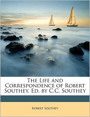 The Life and Correspondence of Robert Southey. Ed. by C.C. Southey - Robert Southey