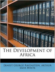 The Development of Africa - Ernest George Ravenstein, Arthur Silva White