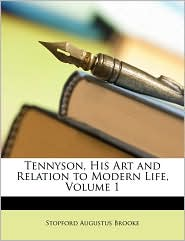 Tennyson, His Art and Relation to Modern Life, Volume 1 - Stopford Augustus Brooke
