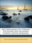 Der Vorzeit, Verein Für Kunde Aachener: Mittheilungen des Vereins für Kunde der aachener Vorzeit. Erster Jahrgnag