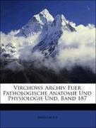 Anonymous: Virchows Archiv Fuer Pathologische Anatomie Und Physiologie Und, Band 187